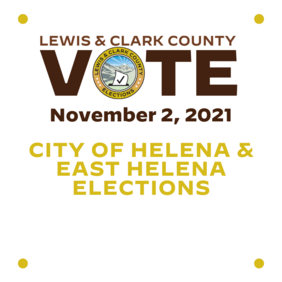 Lewis and Clark County November 2, 2021 City of Helena and East Helena Elections